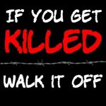 If you Get Killed, Walk It Off