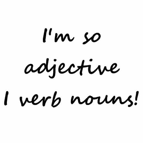 I'm So Adjective I Verb Nouns