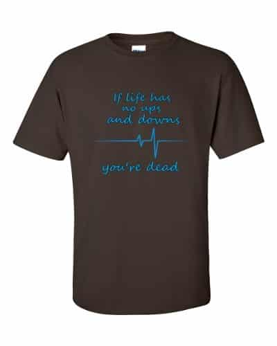 If Life Has No Ups and Downs T-Shirt (chocolate)