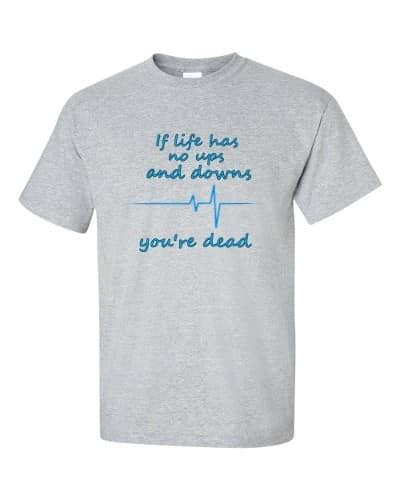 If Life Has No Ups and Downs T-Shirt (grey)