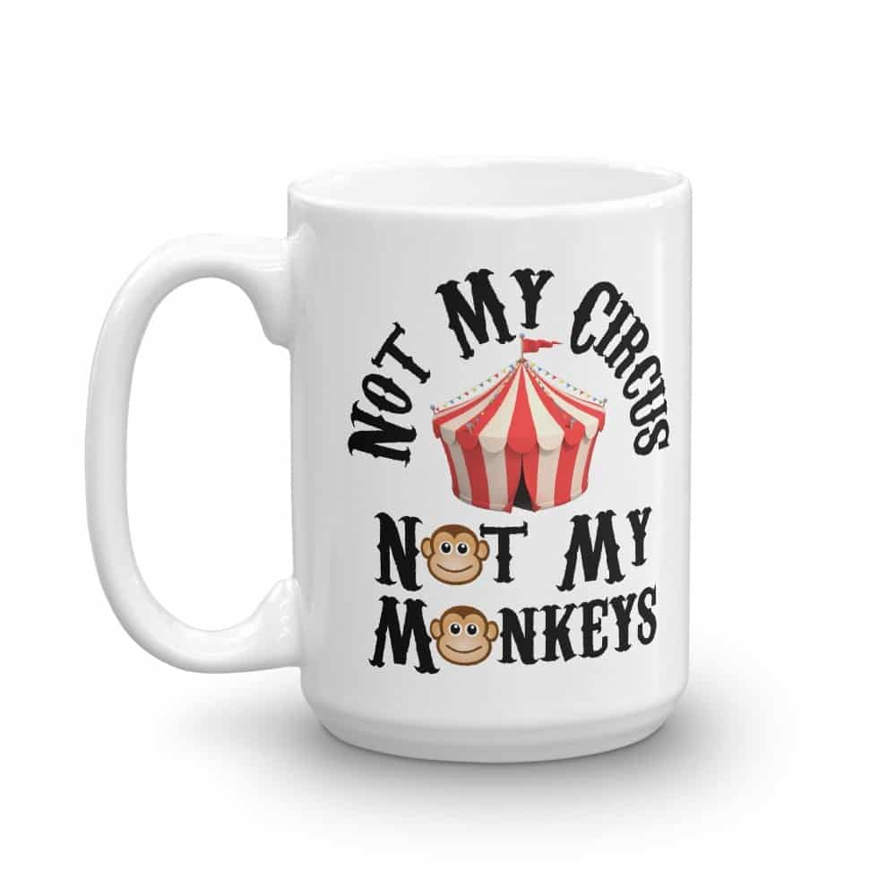 Not My Circus Mug (15 oz)