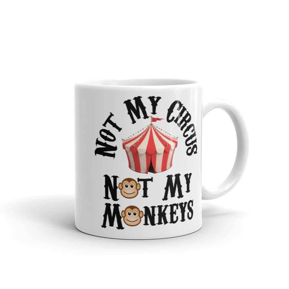Not My Circus Mug (11 oz)