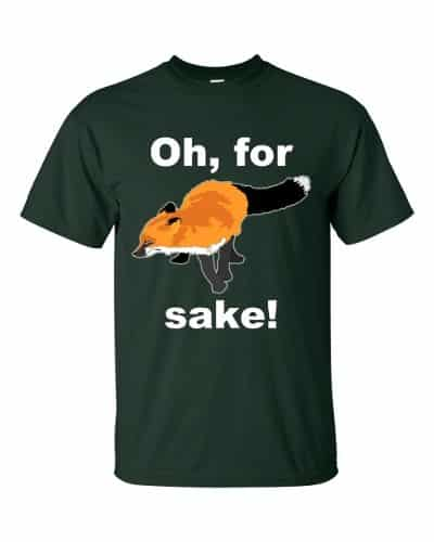 Oh For Fox Sake T-Shirt (forest)