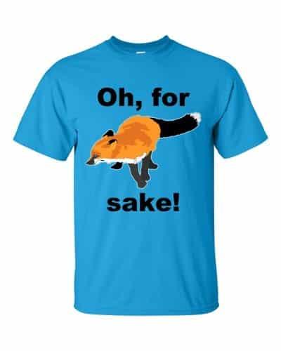 Oh, For Fox Sake! T-Shirt (Unisex)