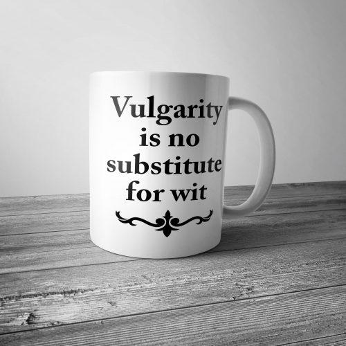 Vulgarity is no Substitute for Wit Mug