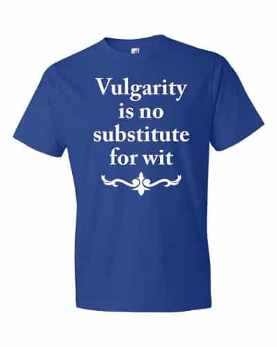 Vulgarity is no Substitute for Wit T-shirt (royal)