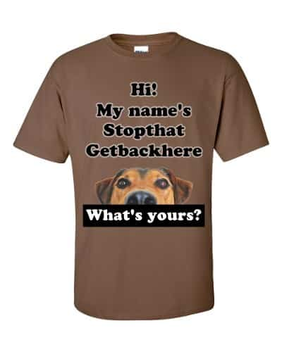 My Name's Stopthat Getbackhere T-Shirt (chestnut)
