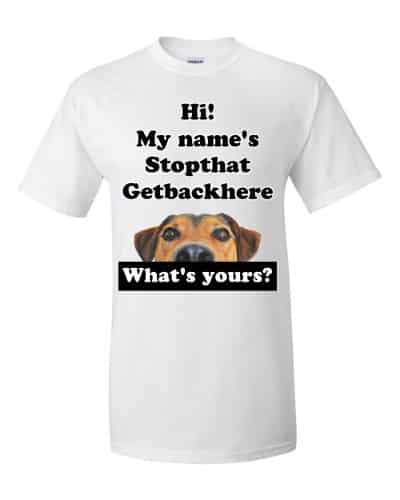 My Name's Stopthat Getbackhere T-Shirt (white)