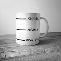 Shhh Nearly Okay Speak Mug