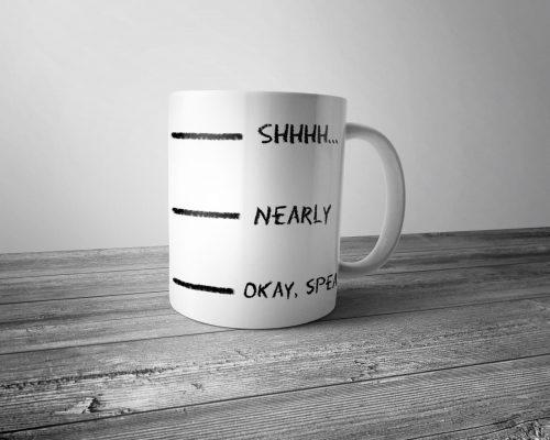 Shhh Nearly Okay Speak Mug