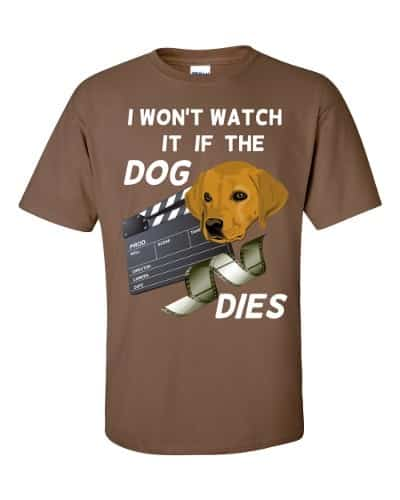 I Won't Watch if the Dog Dies T-Shirt (chestnut)