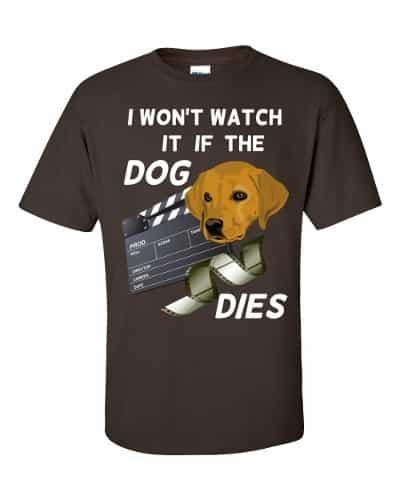 I Won't Watch if the Dog Dies T-Shirt (chocolate)