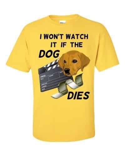 I Won't Watch if the Dog Dies T-Shirt (daisy)