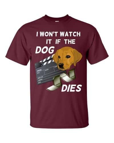 I Won't Watch if the Dog Dies T-Shirt (maroon)