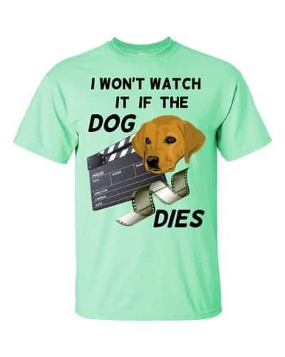 I Won't Watch if the Dog Dies T-Shirt (mint)