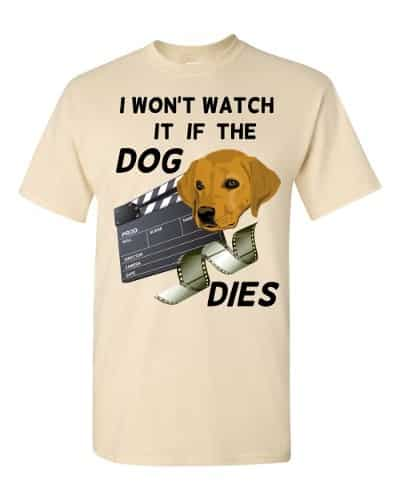 I Won't Watch if the Dog Dies T-Shirt (natural)