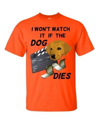 I Won't Watch if the Dog Dies T-Shirt (orange)