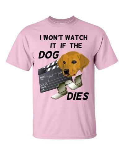 I Won't Watch if the Dog Dies T-Shirt (pink)