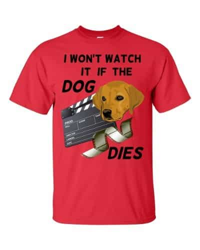 I Won't Watch if the Dog Dies T-Shirt (red)