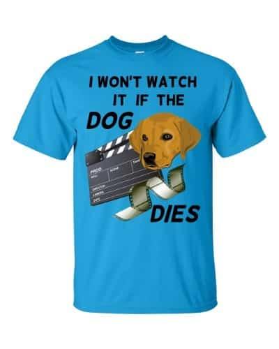 I Won't Watch if the Dog Dies T-Shirt (sapphire)