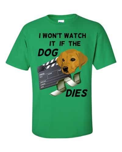 I Won't Watch if the Dog Dies T-Shirt (shamrock)