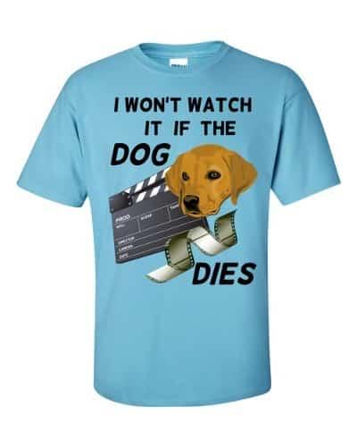 I Won't Watch if the Dog Dies T-Shirt (sky)