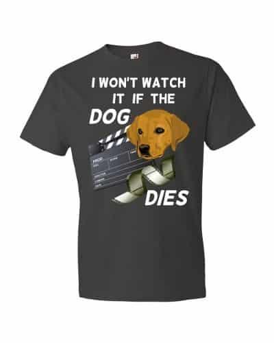 I Won't Watch if the Dog Dies T-Shirt (smoke)