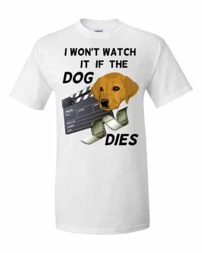 I Won't Watch if the Dog Dies T-Shirt (white)