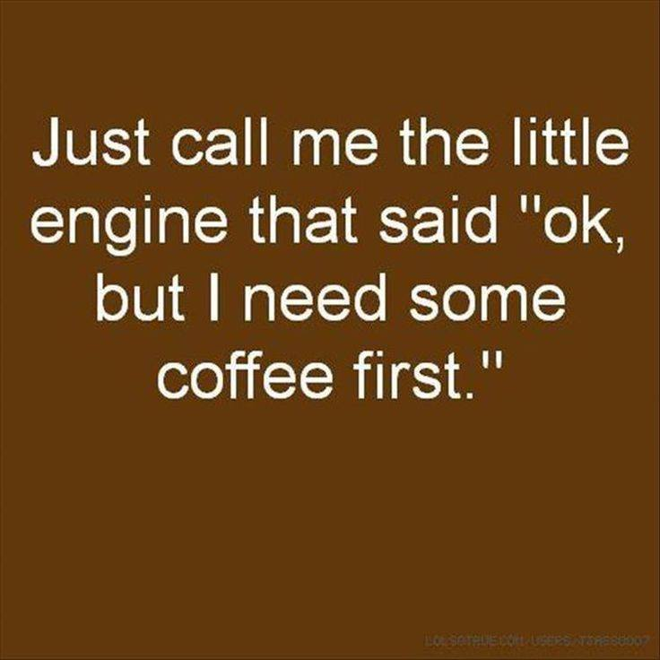 The little engine that needs coffee