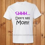 Shhh... Don't tell Mom! T-Shirt