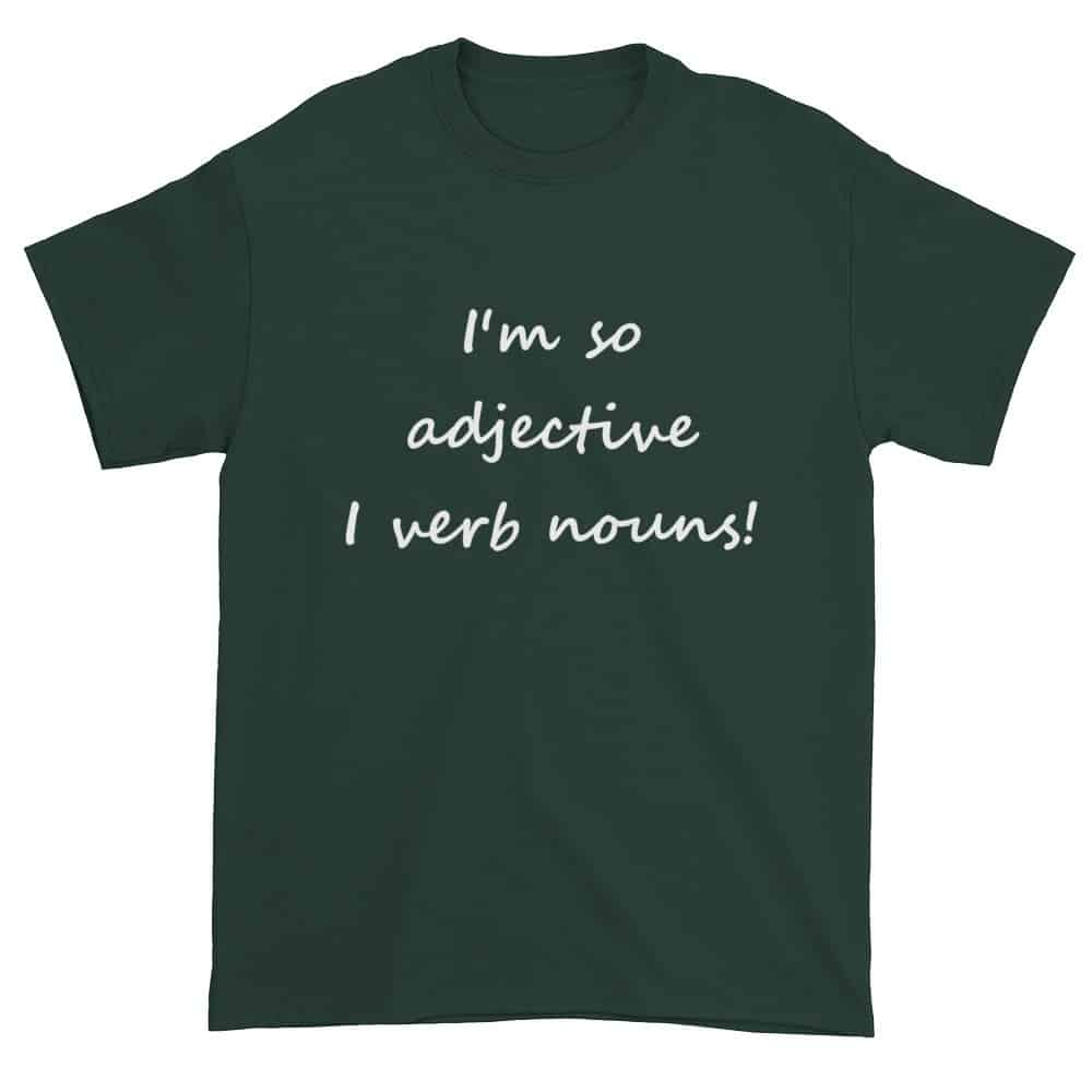 I'm So Adjective I Verb Nouns T-Shirt (forest)