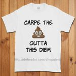 Carpe the Poop Outta This Diem