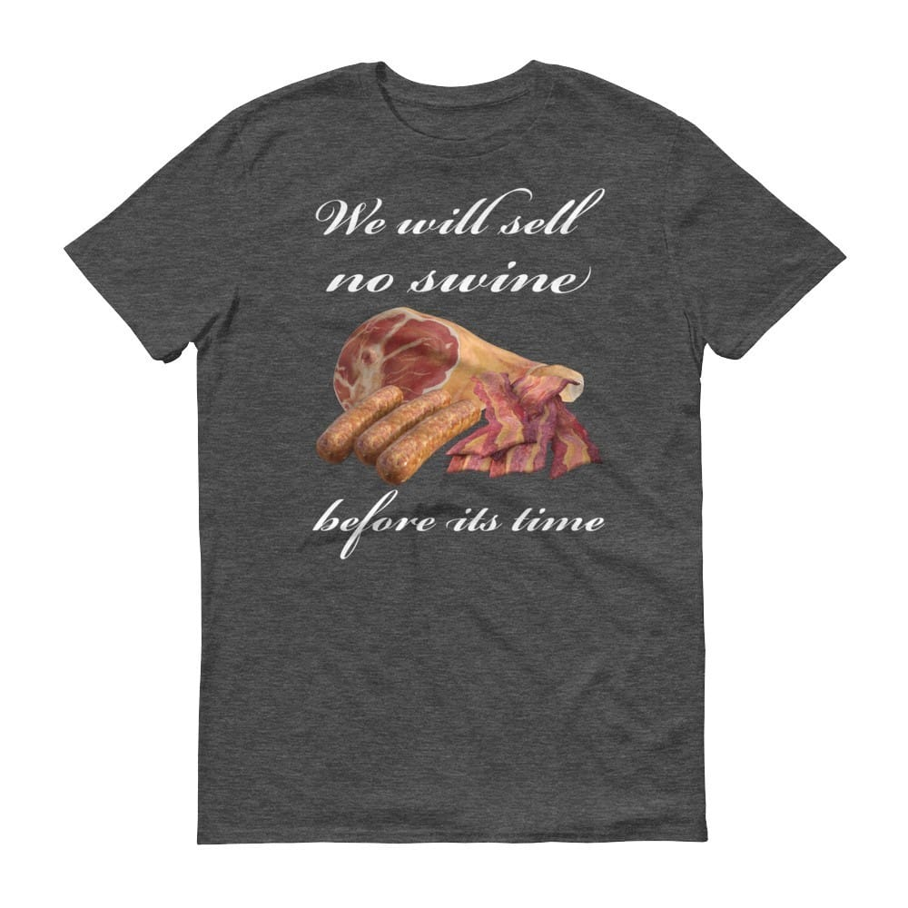 We will sell no swine before its time t shirt unisex for Where to sell t shirts