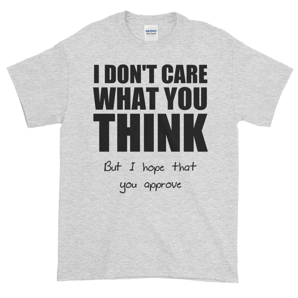 I Don't Care What You Think T-Shirt (ash)