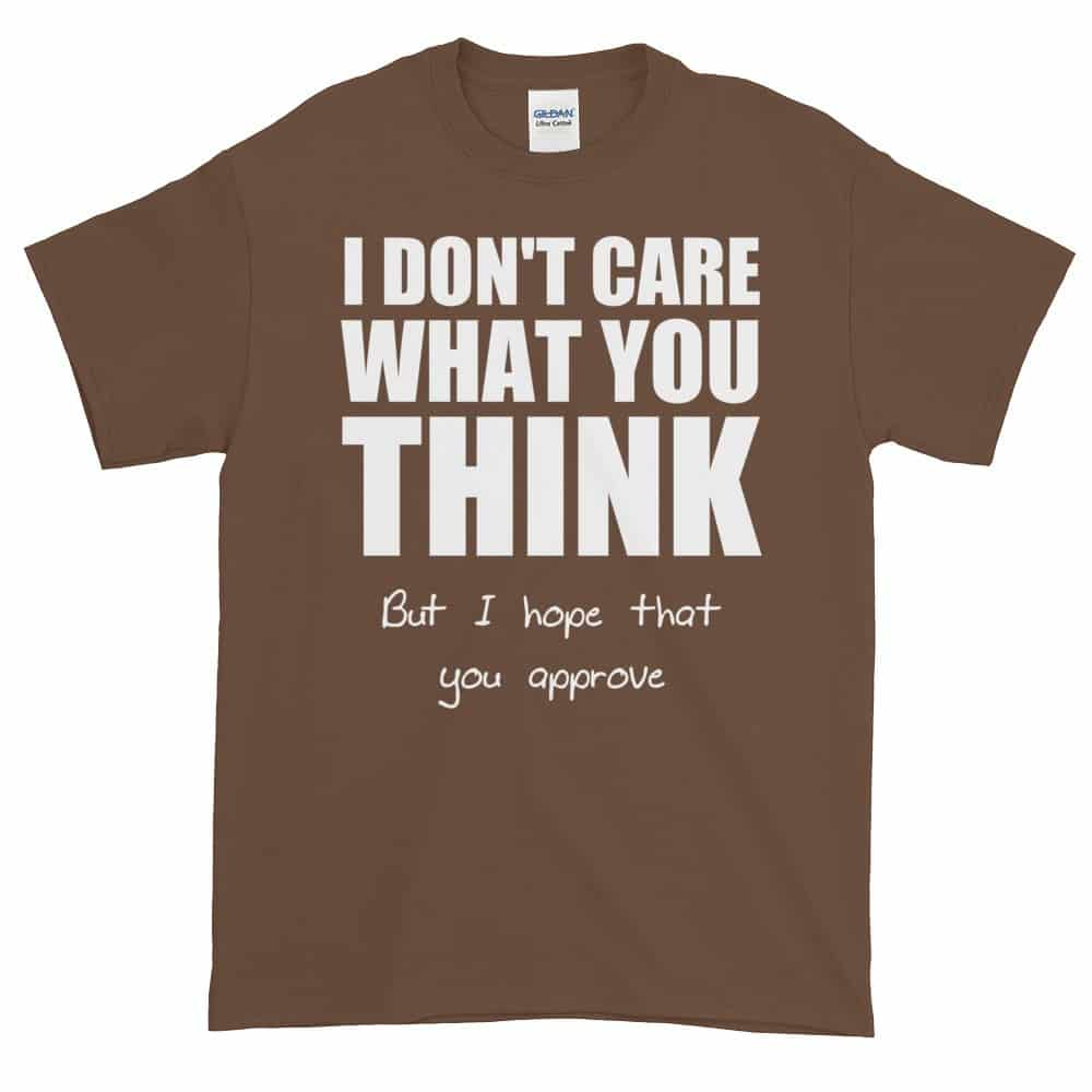 I Don't Care What You Think T-Shirt (chestnut)