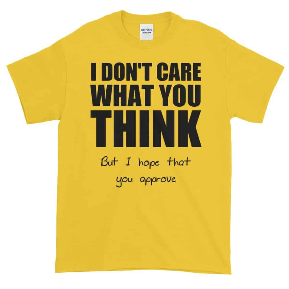 I Don't Care What You Think T-Shirt (daisy)