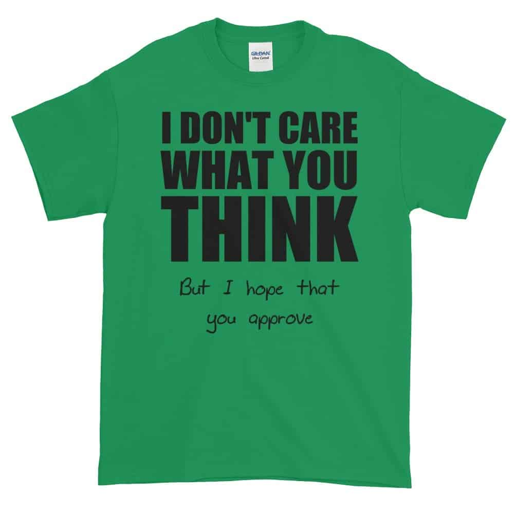 I Don't Care What You Think T-Shirt (shamrock)
