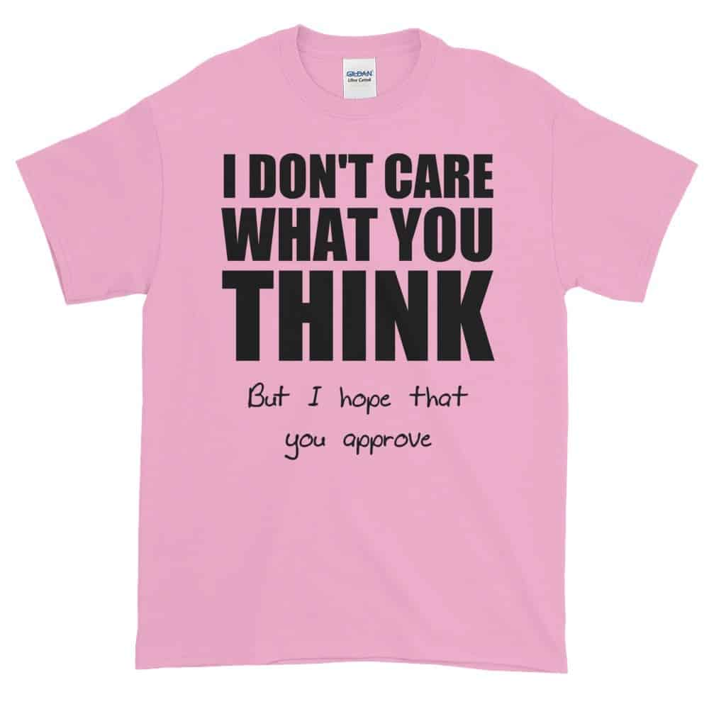 I Don't Care What You Think T-Shirt (pink)