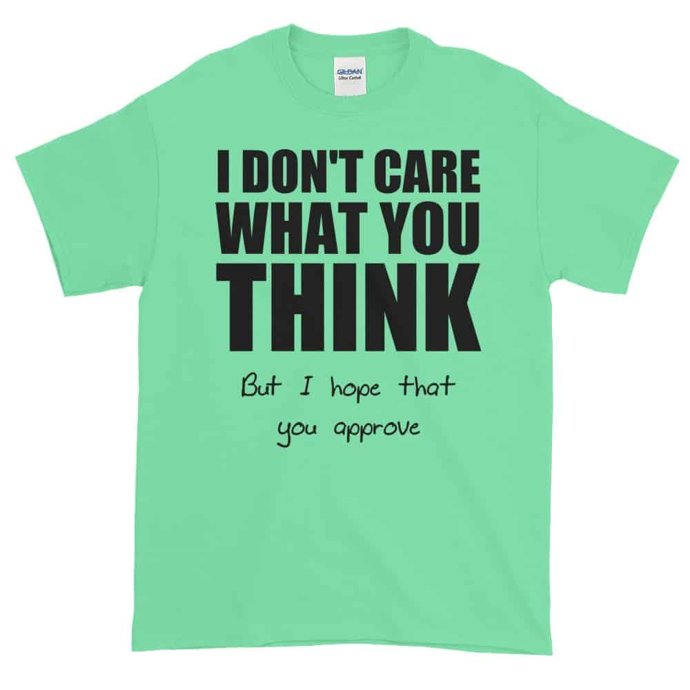 I Don't Care What You Think T-Shirt (mint)