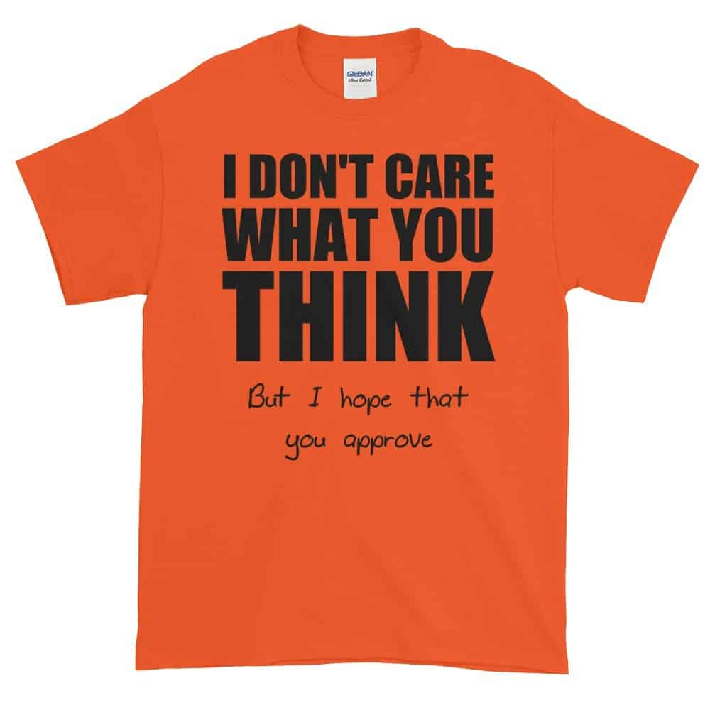 I Don't Care What You Think T-Shirt (orange)