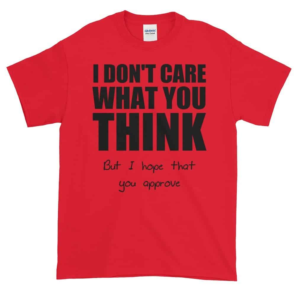 I Don't Care What You Think T-Shirt (red)