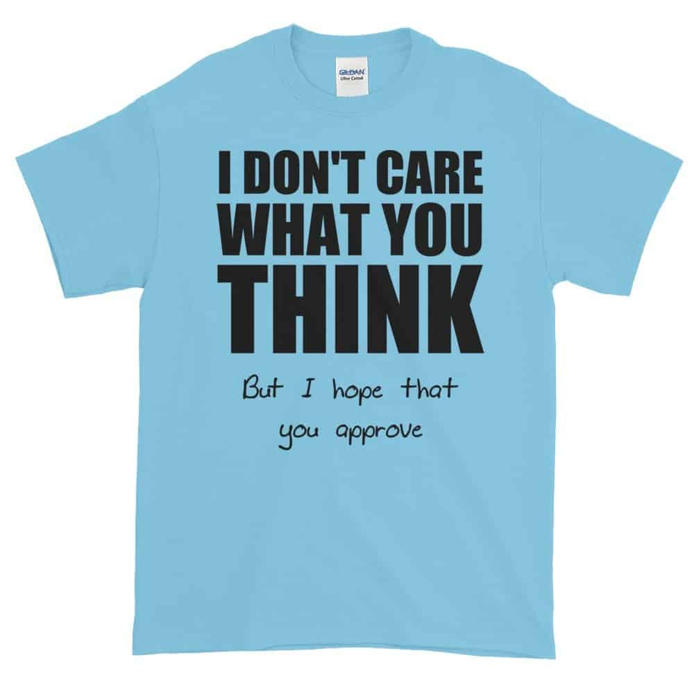 I Don't Care What You Think T-Shirt (sky)