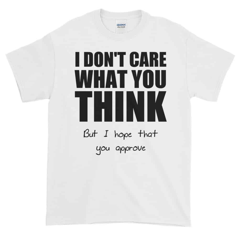 I Don't Care What You Think T-Shirt (white)