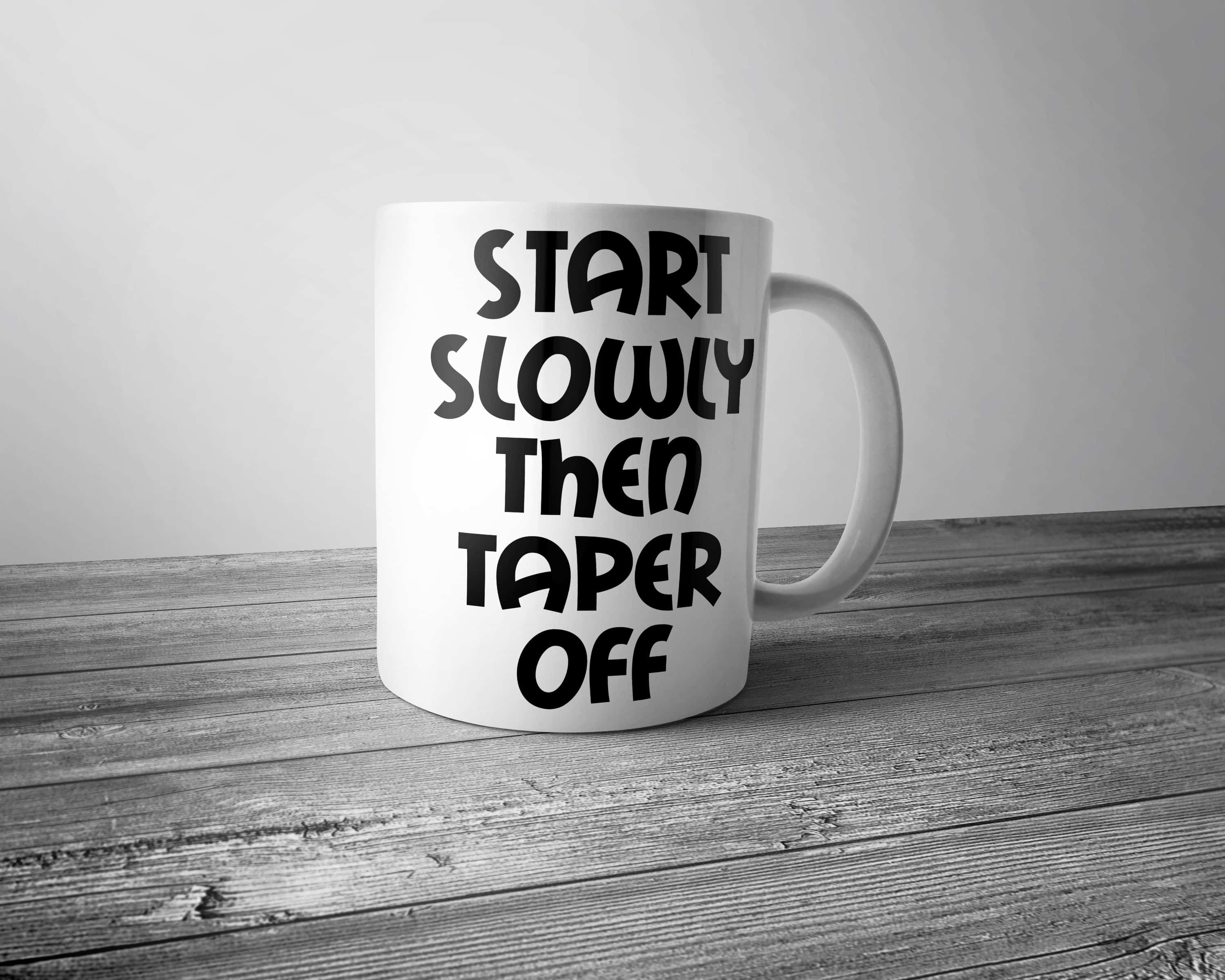 Start Slowly Then Taper Off Mug