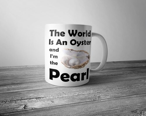 The World is an Oyster, and I'm the Pearl Mug