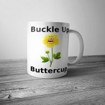 Buckle Up Buttercup Mug