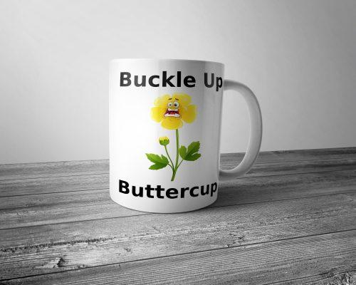 Buckle Up Buttercup Mug