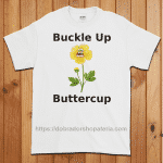 Buckle Up Buttercup T-Shirt