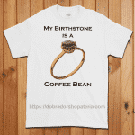 My Birthstone is a Coffee Bean T-Shirt
